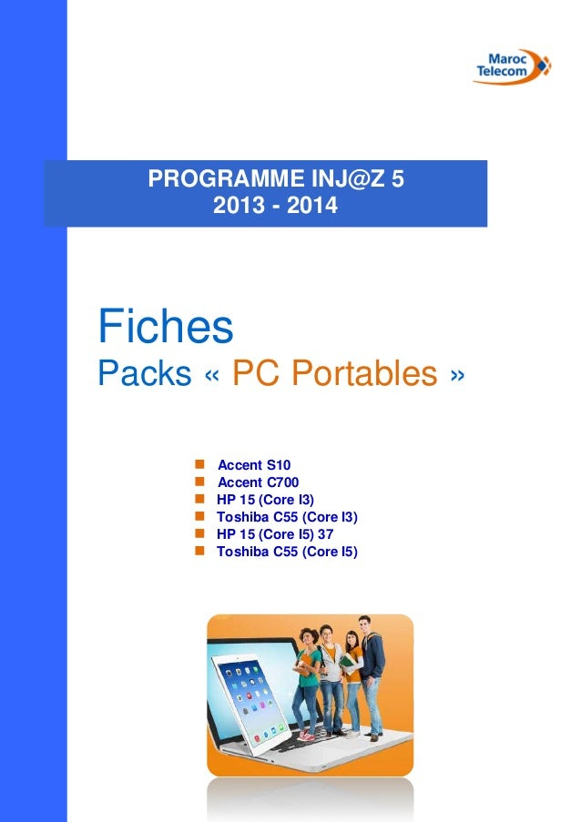 Fiches Packs « PC Portables »  Accent S10  Accent C700  HP 15 (Core I3)  Toshiba C55 (Core I3)  HP 15 (Core I5) ...