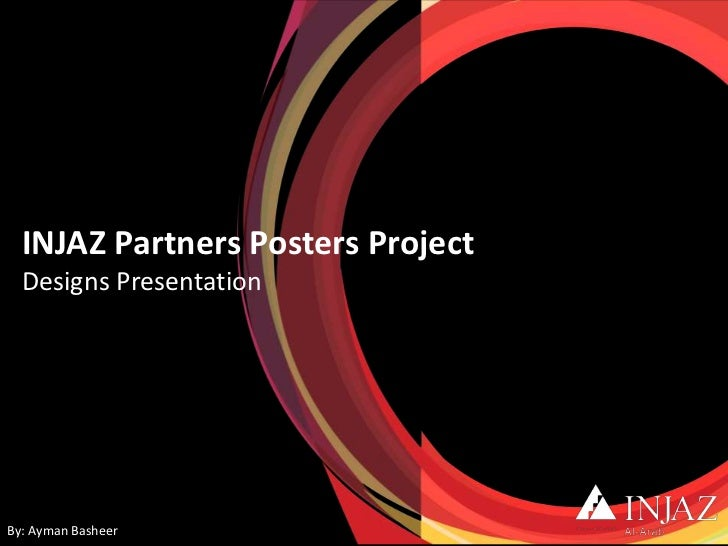 INJAZ Partners Posters Project  Designs PresentationBy: Ayman Basheer