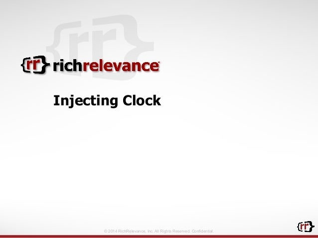 © 2014 RichRelevance, Inc. All Rights Reserved. Confidential. Injecting Clock