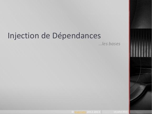 13 juillet 2013© Invenietis 2012-2013 Injection de Dépendances …les bases