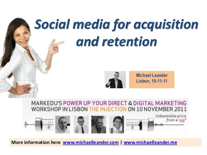 Social media for acquisition                and retention                                                   Michael Leande...