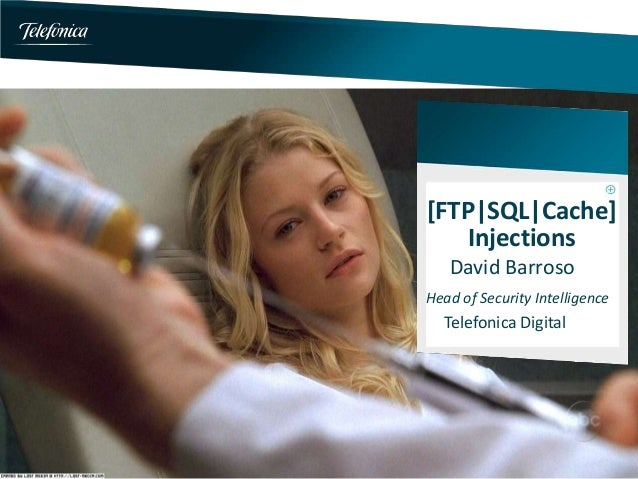 [FTP|SQL|Cache]    Injections   David BarrosoHead of Security Intelligence  Telefonica Digital