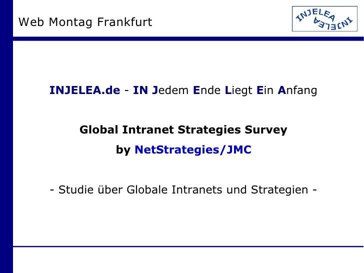 Web Montag Frankfurt         INJELEA.de - IN Jedem Ende Liegt Ein Anfang            Global Intranet Strategies Survey     ...
