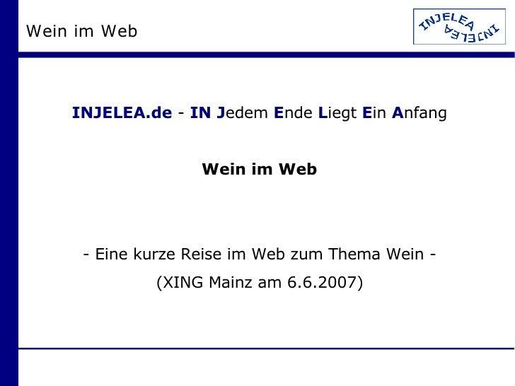 Wein im Web <ul><ul><li>INJELEA.de  -  IN   J edem  E nde  L iegt  E in  A nfang </li></ul></ul><ul><ul><li>Wein im Web </...