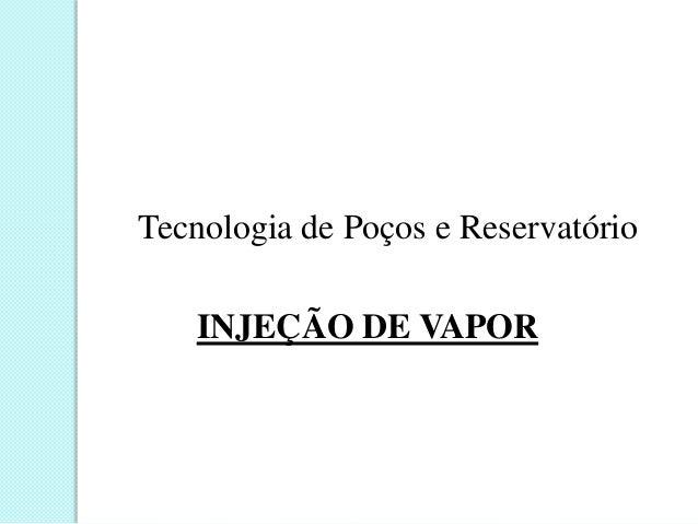 Tecnologia de Poços e ReservatórioINJEÇÃO DE VAPOR
