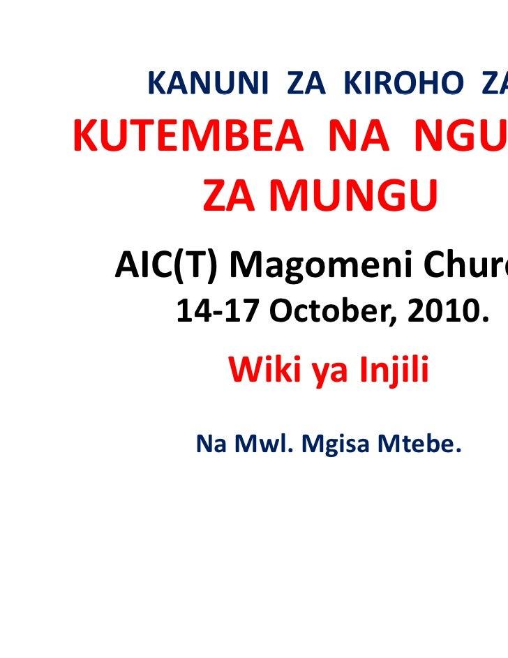 KANUNIZAKIROHOZA  KANUNI ZA KIROHO ZAKUTEMBEANANGUVU     ZAMUNGU AIC(T)Magomeni Church    14‐17October,2010...