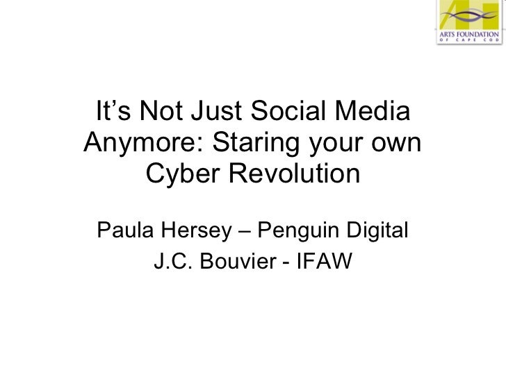 It's Not Just Social Media Anymore: Staring your own Cyber Revolution Paula Hersey – Penguin Digital J.C. Bouvier - IFAW