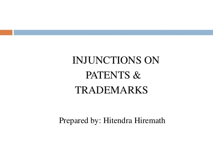 INJUNCTIONS ON      PATENTS &    TRADEMARKSPrepared by: Hitendra Hiremath
