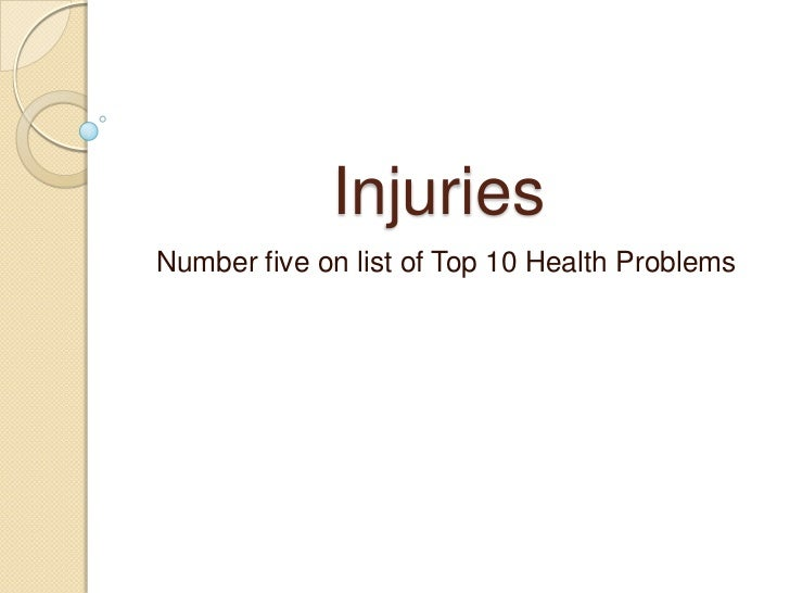 Injuries<br />Number five on list of Top 10 Health Problems <br />