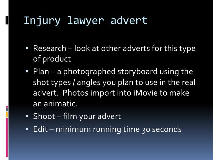 Injury lawyer advert Research – look at other adverts for this type  of product Plan – a photographed storyboard using t...