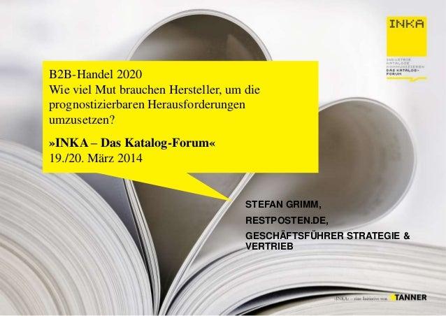 PRÄSENTATION B2B-Handel 2020 Wie viel Mut brauchen Hersteller, um die prognostizierbaren Herausforderungen umzusetzen? »IN...