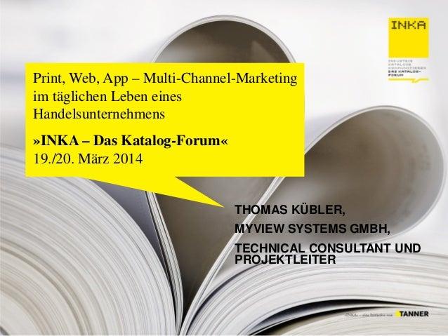 Print, Web, App – Multi-Channel-Marketing im täglichen Leben eines Handelsunternehmens »INKA – Das Katalog-Forum« 19./20. ...