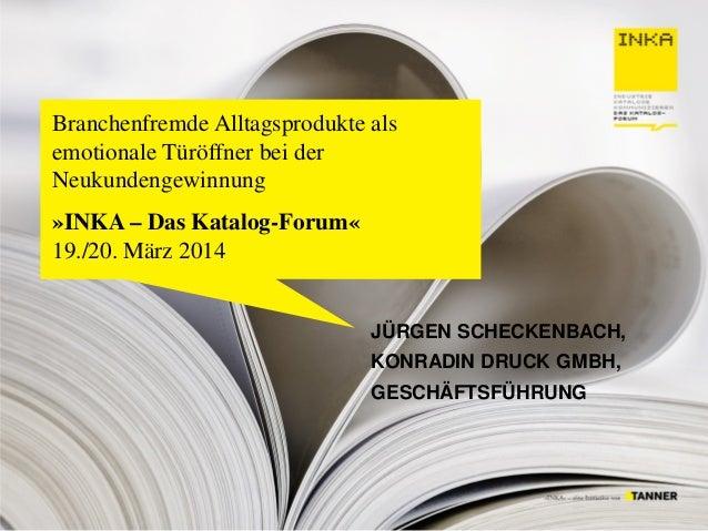 Branchenfremde Alltagsprodukte als emotionale Türöffner bei der Neukundengewinnung »INKA – Das Katalog-Forum« 19./20. März...