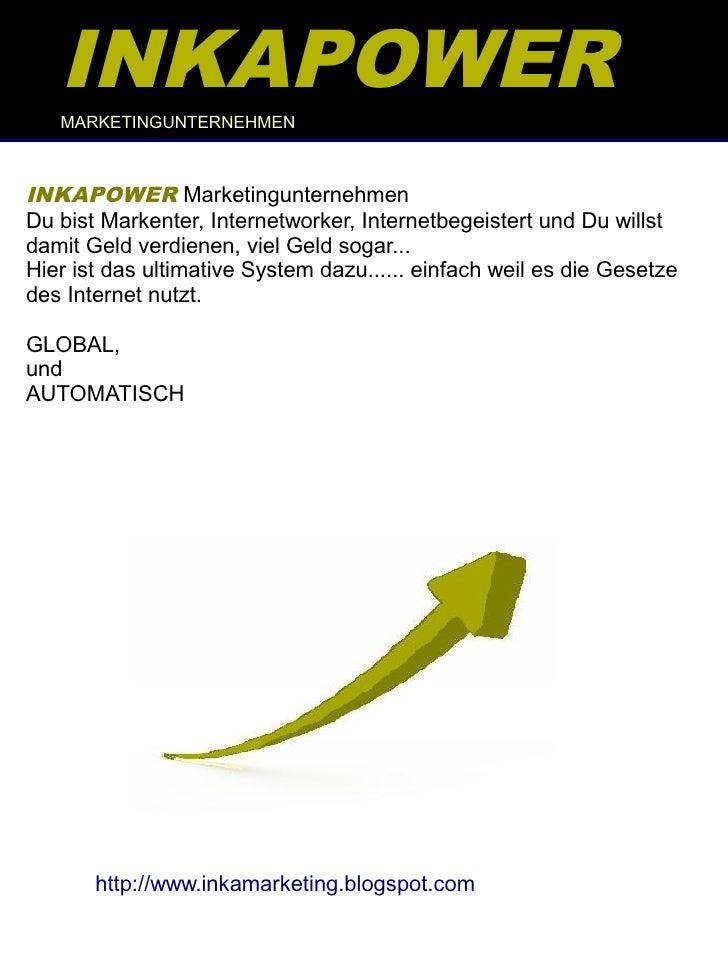 INKAPOWER    MARKETINGUNTERNEHMEN    INKAPOWER Marketingunternehmen Du bist Markenter, Internetworker, Internetbegeistert ...