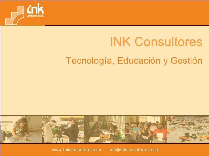 INK Consultores Tecnología, Educación y Gestión www.inkconsultores.com   [email_address]