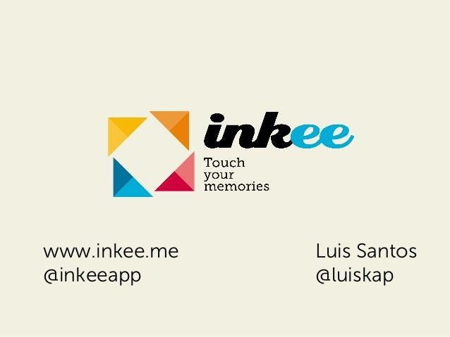 www.inkee.me @inkeeapp  Luis Santos @luiskap