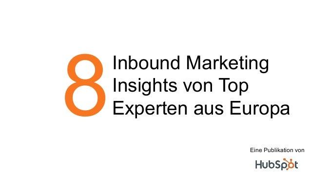 Inbound Marketing Insights von Top Experten aus Europa8 Eine Publikation von