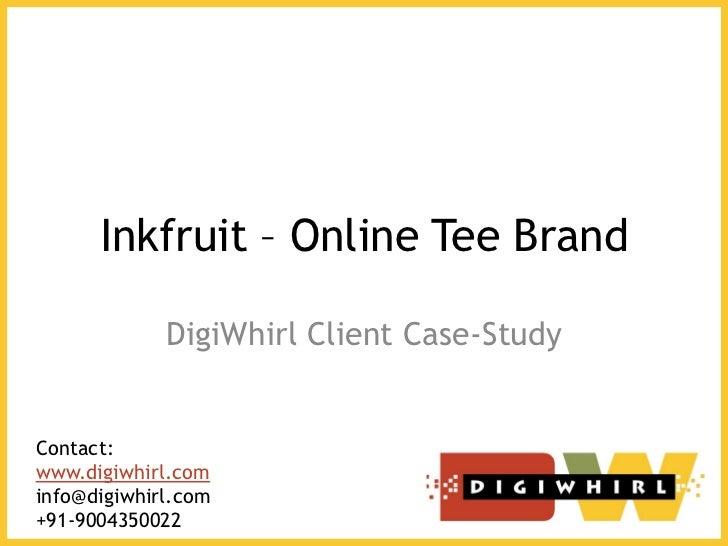 Inkfruit – Online Tee Brand             DigiWhirl Client Case-StudyContact:www.digiwhirl.cominfo@digiwhirl.com+91-9004350022