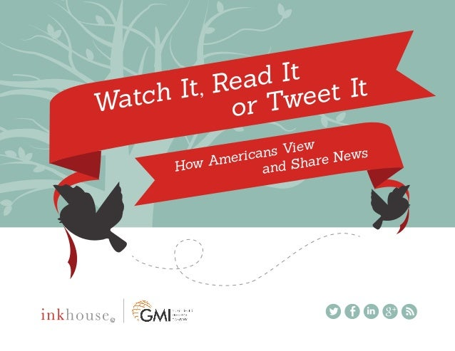 Watch It, Read It or Tweet It How Americans View and Share News