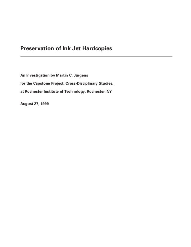 1 Preservation of Ink Jet Hardcopies An Investigation by Martin C. Jürgens for the Capstone Project, Cross-Disciplinary St...