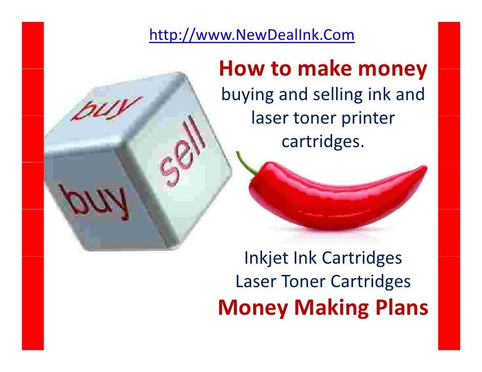 http://www.NewDealInk.Com          Howtomakemoney         How to make money         buyingandsellinginkand       ...