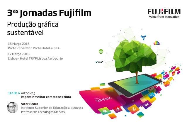 Inscrições limitadas: P.f. confirme a sua presença até ao dia 09/03/16. T. 226 194 232 3as Jornadas Fujifilm Produção gráf...
