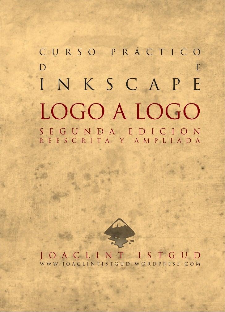 Curso práctico de Inkscape: Logo a logo               2ª Edición         Reescrita y ampliada           Joaclint Istgud   ...