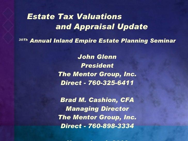 Estate Tax Valuations    and Appraisal Update <ul><li>30Th  Annual Inland Empire Estate Planning Seminar </li></ul><ul><li...