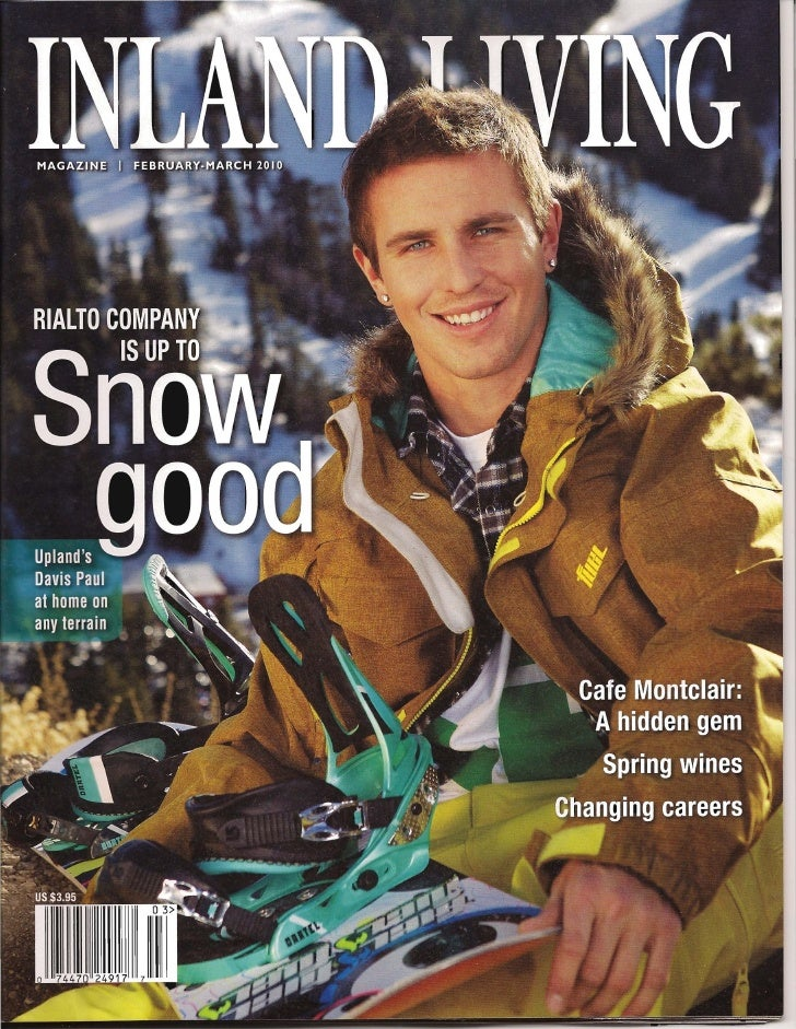 INLAND LIVING   MAGAZINE                           VOLUME 3, ISSUE 3     contents 18         ENTREPRENEURS · Rialto snowbo...