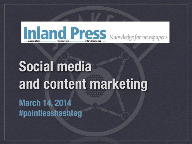 Social mediaand content marketingMarch 14, 2014#pointlesshashtag