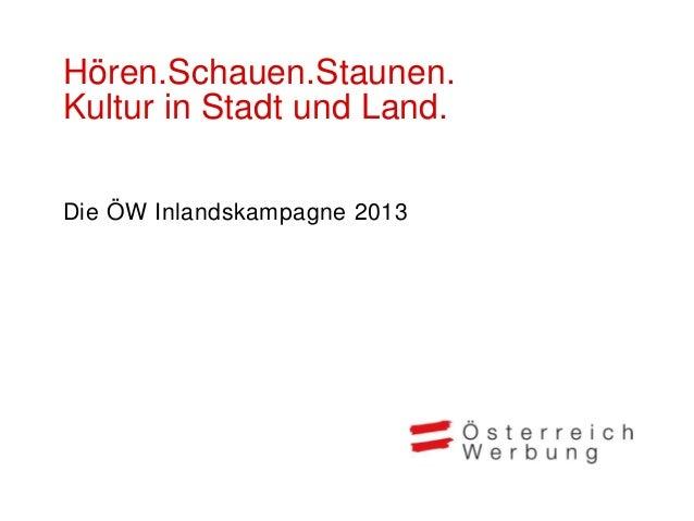 Hören.Schauen.Staunen.Kultur in Stadt und Land.Die ÖW Inlandskampagne 2013