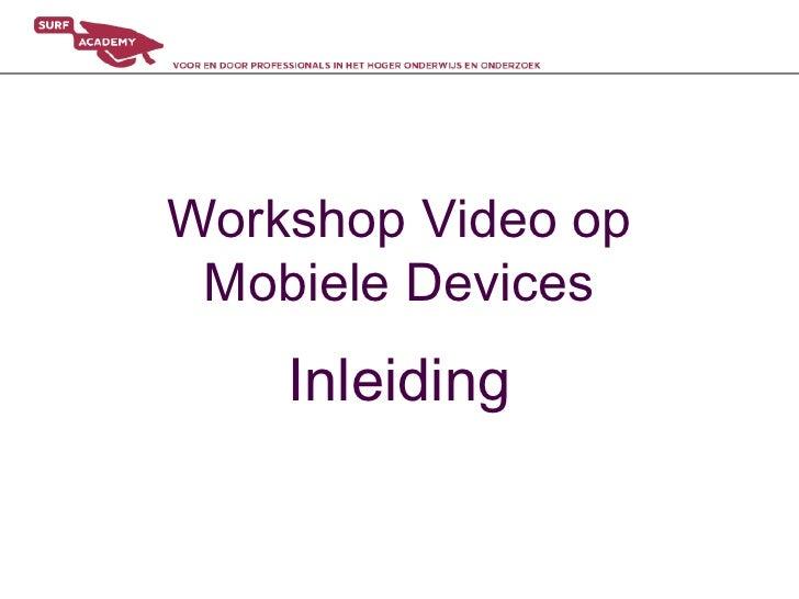 Workshop Video op Mobiele Devices<br />Inleiding<br />