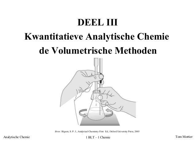 DEEL III              Kwantitatieve Analytische Chemie                de Volumetrische Methoden                     Bron: ...