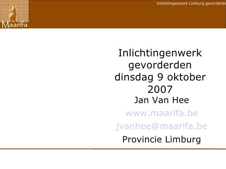 Inlichtingenwerk gevorderden dinsdag 9 oktober 2007 <ul><ul><li>Jan Van Hee </li></ul></ul><ul><ul><li>www.maarifa.be </li...