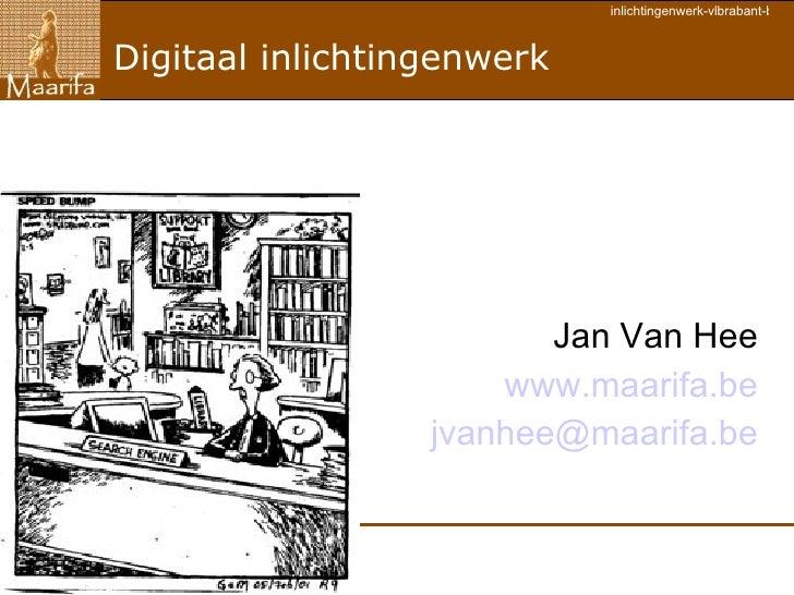 Jan Van Hee www.maarifa.be [email_address] Digitaal inlichtingenwerk