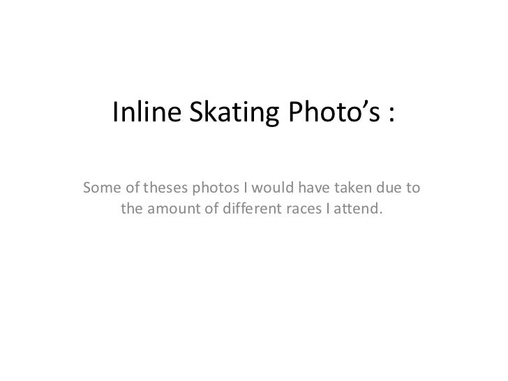 Inline Skating Photo's :Some of theses photos I would have taken due to    the amount of different races I attend.