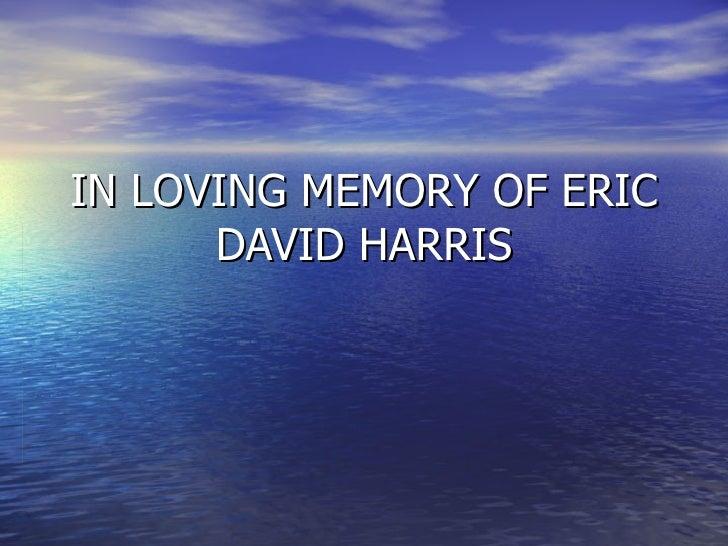 IN LOVING MEMORY OF ERIC DAVID HARRIS