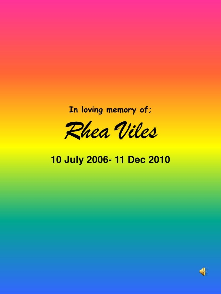 In loving memory of;Rhea Viles<br />10 July 2006- 11 Dec 2010<br />