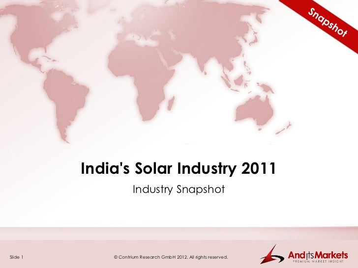 Indias Solar Industry 2011                      Industry SnapshotSlide 1       © Contrium Research GmbH 2012. All rights r...