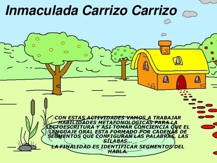 Inmaculada Carrizo Carrizo              CON ESTAS ACTIVIDADES VAMOS A TRABAJAR           HABILIDADES METAFONOLOGICAS PARA ...