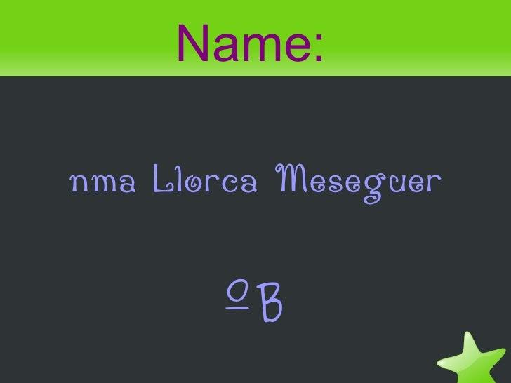 Name:nma Llorca Meseguer       ºB
