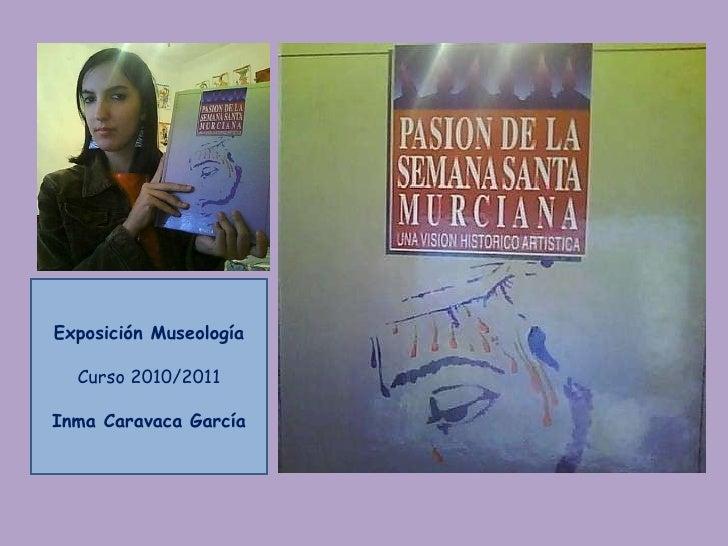 Exposición Museología Curso 2010/2011 Inma Caravaca García