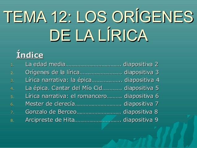 TEMA 12: LOS ORÍGENES DE LA LÍRICA Índice 1. 2. 3. 4. 5. 6. 7. 8.  La edad media………………………………. diapositiva 2 Orígenes de la...