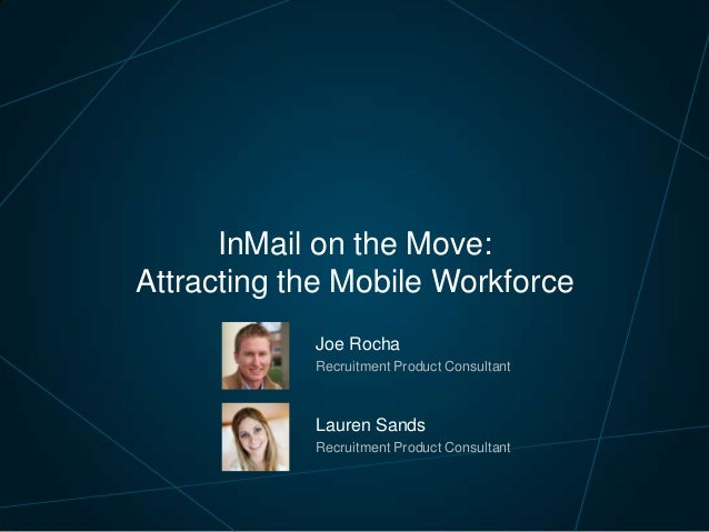 InMail on the Move: Attracting the Mobile Workforce Joe Rocha Recruitment Product Consultant  Lauren Sands Recruitment Pro...