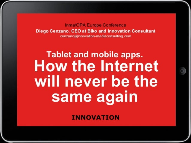 Tablet and mobile apps. How the Internet will never be the same again Inma/OPA Europe Conference Diego Cenzano. CEO at Bik...