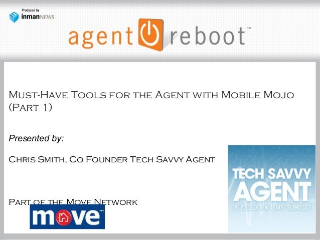 Must-Have Tools for the Agent with Mobile Mojo (Part 1) Presented by: Chris Smith, Co Founder Tech Savvy Agent Part of the...
