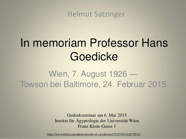 In memoriam Professor Hans Goedicke Wien, 7. August 1926 — Towson bei Baltimore, 24. Februar 2015 Helmut Satzinger Gedenks...