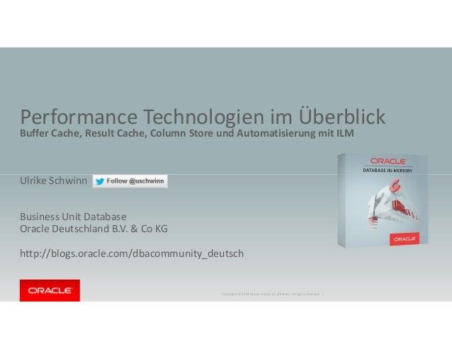 Performance Technologien im Überblick Buffer Cache, Result Cache, Column Store und Automatisierung mit ILM Ulrike Schwinn ...