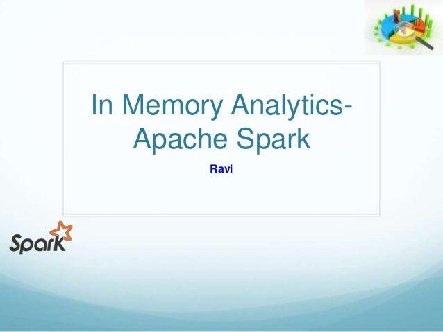 In Memory Analytics- Apache Spark Ravi