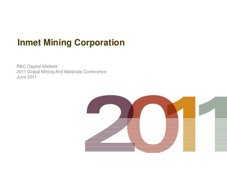 Inmet Mining CorporationRBC Capital Markets2011 Global Mining And Materials ConferenceJune 2011
